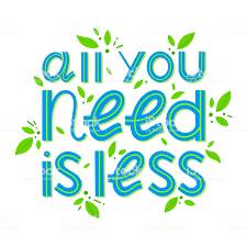 All you need is less!